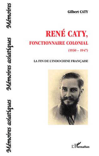 Couverture René Caty, fonctionnaire colonial (1930-1947)