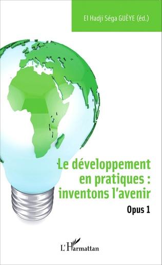 Couverture Le développement en pratiques : inventons l'avenir