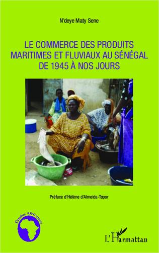 Couverture Le commerce des produits maritimes et fluviaux au Sénégal de 1945 à nos jours