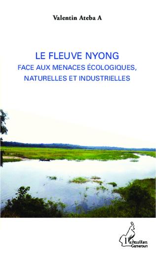 Couverture Le fleuve Nyong face aux menaces écologiques, naturelles et industrielles