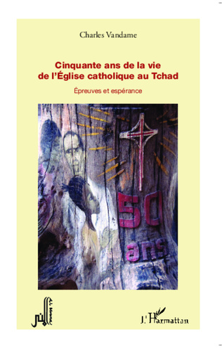 Couverture Cinquante ans de la vie de l'Eglise catholique au Tchad