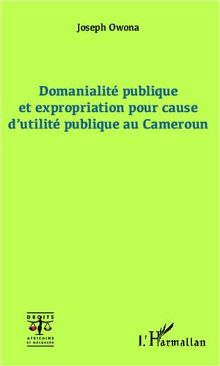 Couverture Domanialité publique et expropriation pour cause d'utilité publique au Cameroun