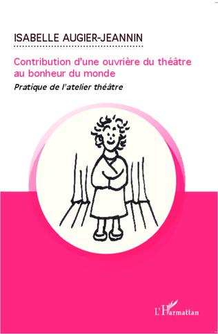 Couverture Contribution d'une ouvrière du théâtre au bonheur du monde