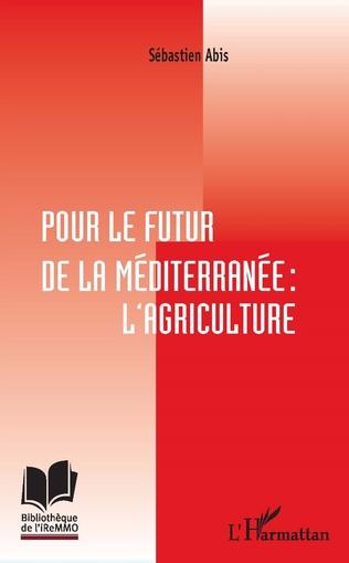 Couverture Pour le futur de la Méditerranée : l'agriculture
