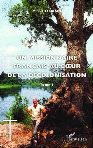 Couverture Un missionnaire français au coeur de la décolonisation (Tome I)
