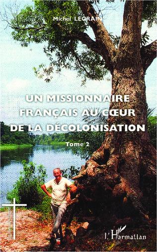 Couverture Un missionnaire français au coeur de la décolonisation (Tome II)