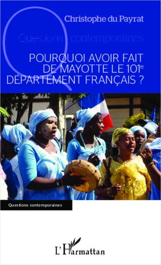 Couverture Pourquoi avoir fait de Mayotte le 101e département français ?