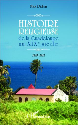 Couverture Histoire religieuse de la Guadeloupe au XIX e siècle
