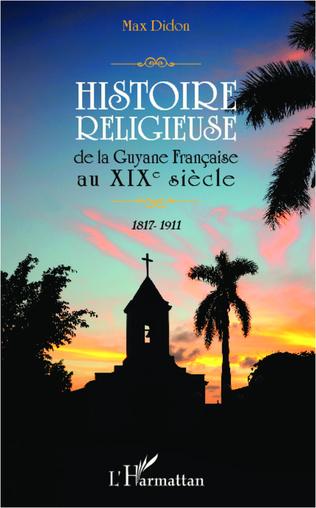 Couverture Histoire religieuse de la Guyane Française au XIX e siècle