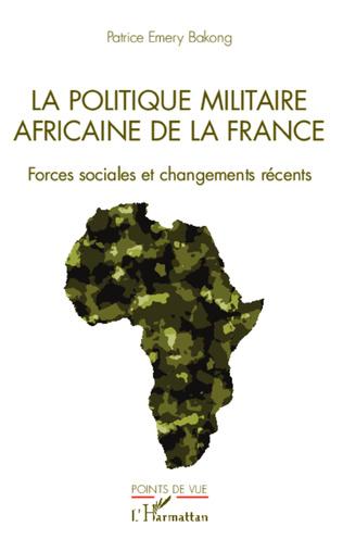 Couverture La politique militaire africaine de la France
