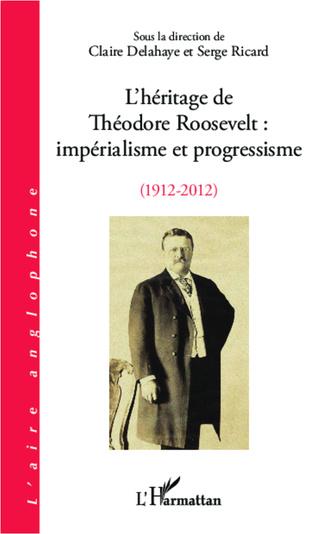 Couverture L'héritage de Théodore Roosevelt : impérialisme et progressisme (1912-2012)