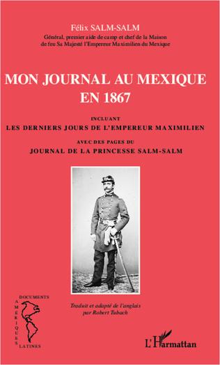 Couverture Mon journal au Mexique en 1867, incluant Les derniers jours de l'empereur Maximilien, avec des pages du Journal de la princesse Salm-Salm