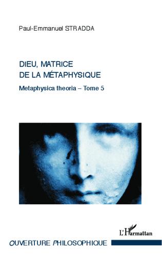 Couverture Dieu, matrice de la métaphysique