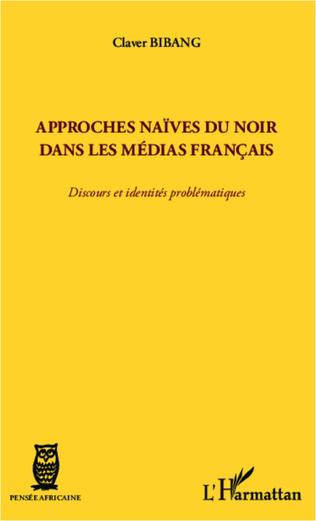 Couverture Approches naïves du Noir dans les médias français