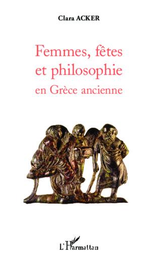 Couverture Femmes, fêtes et philosophie en Grèce ancienne