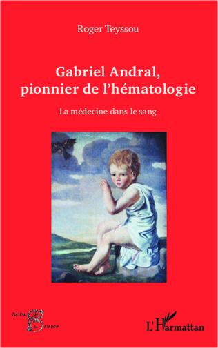Couverture Gabriel Andral, pionnier de l'hématologie
