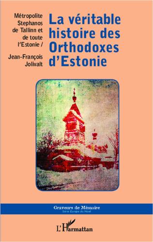 Couverture La véritable histoire des Orthodoxes d'Estonie