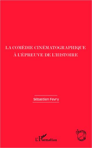 Couverture La comédie cinématographique à l'épreuve de l'histoire