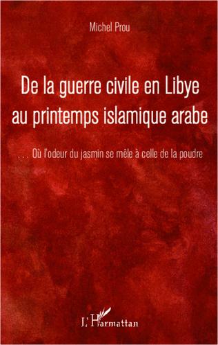 Couverture De la guerre civile en Libye au printemps islamique arabe