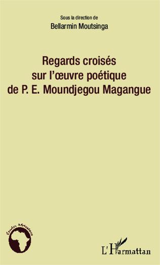 Couverture Regards croisés sur l'oeuvre poétique de P.E. Moundjegou Magangue