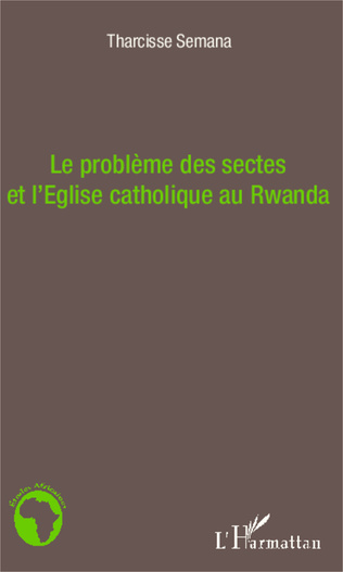 Couverture Le problème des sectes et l'Eglise catholique au Rwanda