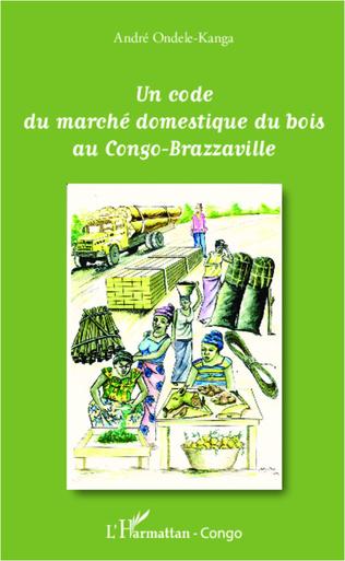 Couverture Un code du marché domestique du bois au Congo-Brazzaville