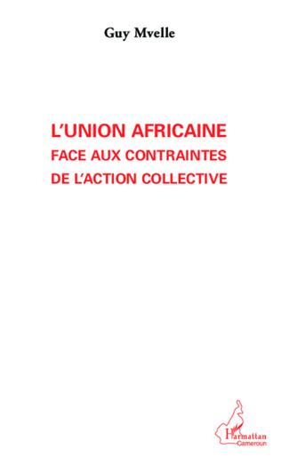 Couverture L'Union Africaine face aux contraintes de l'action collective
