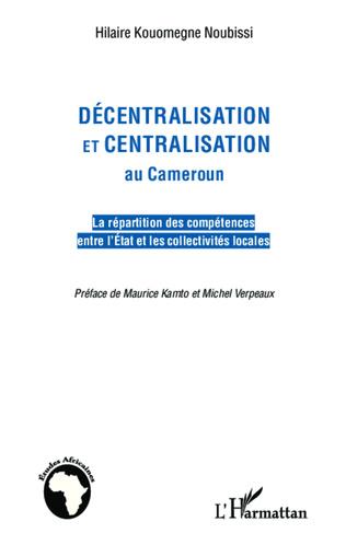 Couverture Décentralisation et centralisation au Cameroun