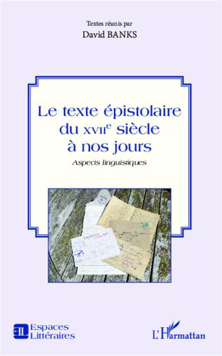 Couverture Le texte épistolaire du XVIIe siècle à nos jours