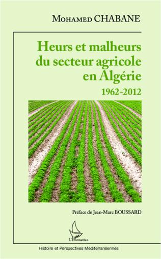 Couverture Heurs et malheurs du secteur agricole en Algérie 1962-2012