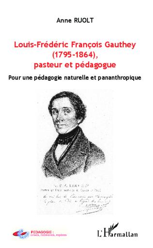 Couverture Louis-Frédéric François Gauthey (1795-1864), pasteur et pédagogue