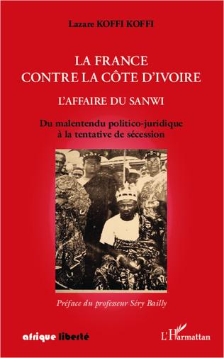Couverture La France contre la Côte d'Ivoire. L'affaire du Sanwi