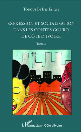 Couverture Expression et socialisation dans les contes gouro de Côte d'Ivoire Tome 3