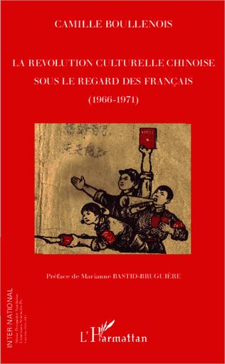 Couverture La révolution culturelle chinoise sous le regard des français (1966-1971)