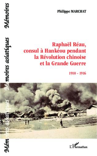 Couverture Raphaël Réau, consul à Hankéou pendant la Révolution chinoise et la Grande Guerre