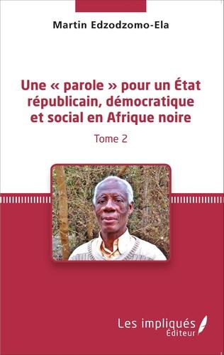 Couverture Une « parole » pour un État républicain, démocratique et social en Afrique noire (Tome 2)