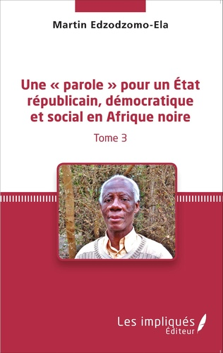 Couverture Une « parole » pour un État républicain, démocratique et social en Afrique noire (Tome 3)