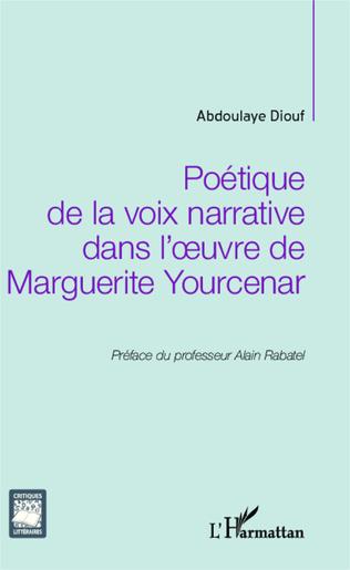 Couverture Poétique de la voix narrative dans l'oeuvre de Marguerite Yourcenar