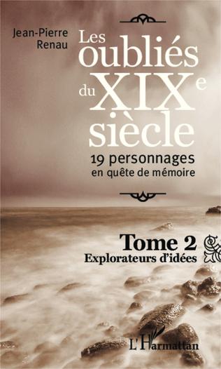 Les Oublies Du Xixe Siecle Tome 2 19 Personnages En Quete De Memoire Explorateurs D Idees Jean Pierre Renau Livre Ebook Epub