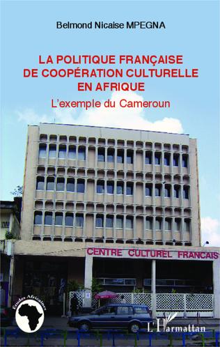 Couverture La politique française de coopération culturelle en Afrique
