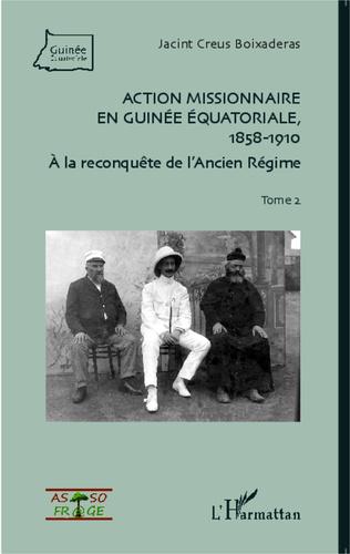 Couverture Action missionnaire en Guinée Equatoriale, 1858-1910 Tome 2