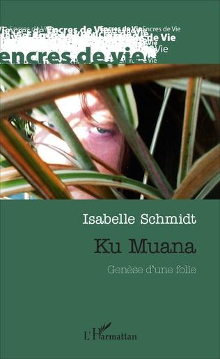 Couverture Ku Muana. Genèse d'une folie