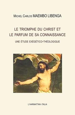 Couverture Le triomphe du Christ et le parfum de sa connaissance. Une étude exégético-théologique
