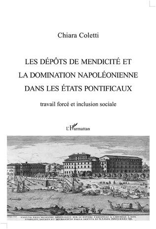 Couverture Les dépôts de mendicité et la domination napoléonienne dans les États pontificaux
