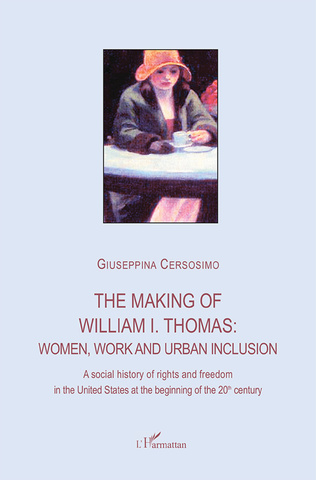 Couverture The making of William I. Thomas: women, work and urban inclusion