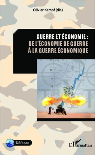 Couverture Guerre et économie : de l'économie de guerre à la guerre économique