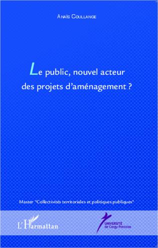 Couverture Le public, nouvel acteur des projets d'aménagement ?