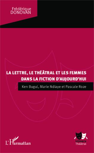 Couverture La lettre, le théâtral et les femmes dans la fiction d'aujourd'hui