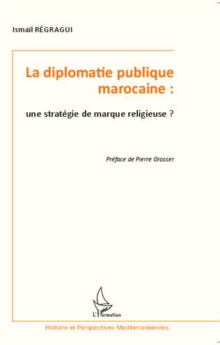 Couverture La diplomatie publique marocaine : une stratégie de marque religieuse ?