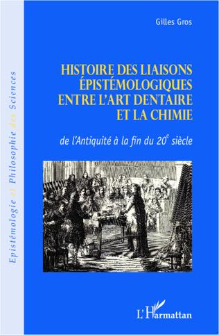 Couverture Histoire des liaisons épistémologiques entre l'art dentaire et la chimie